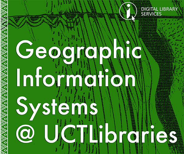 Poster which reads Geographic Information Systems @UCT Libraries
